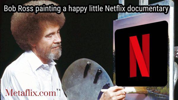 Bob Ross Netflix Documentary Metaflix